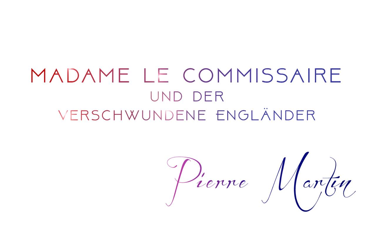 Madame le Commissaire und der verschwundene Engländer von Pierre Martin